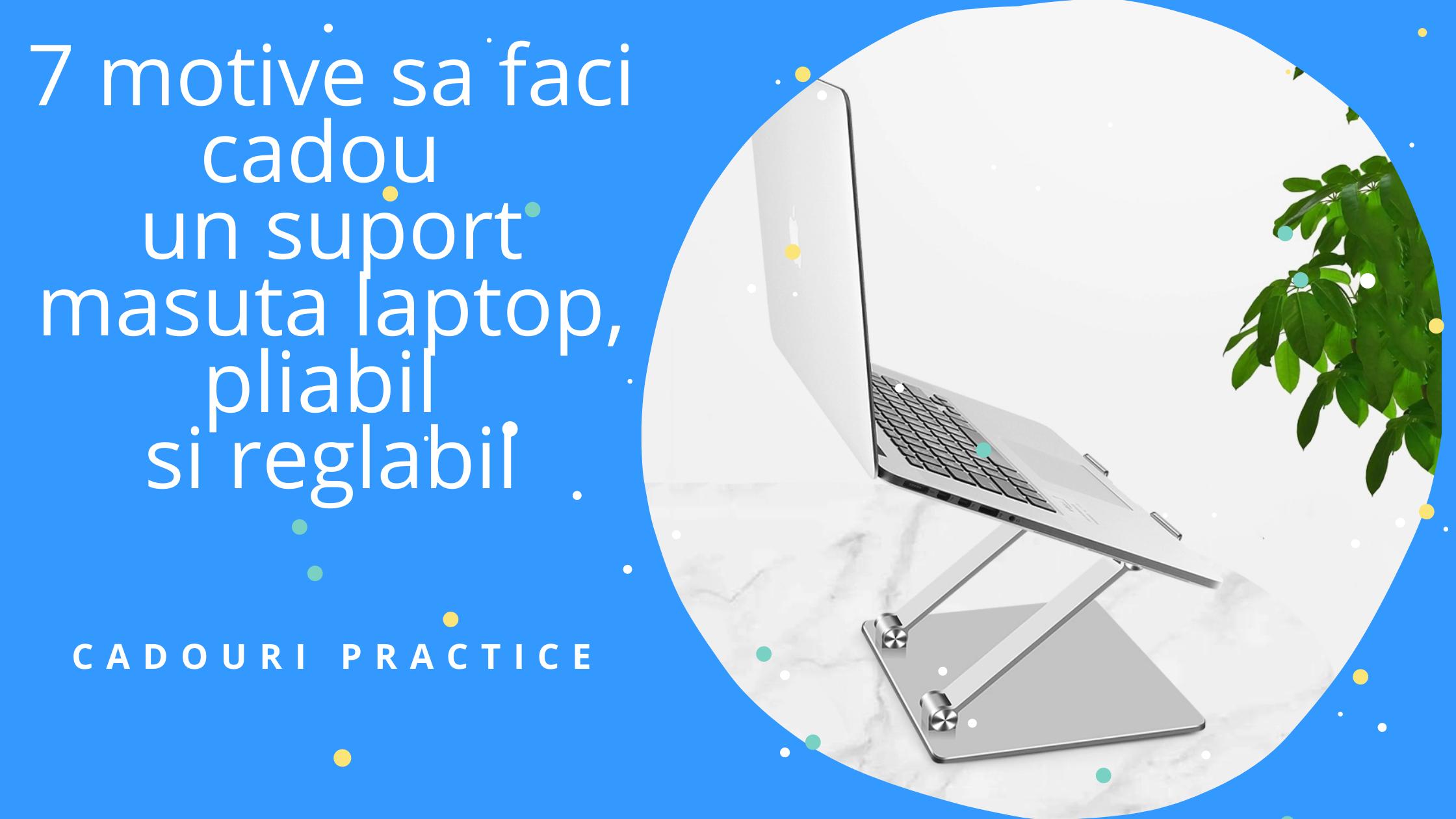 7 motive sa faci cadou un suport masuta laptop, pliabil si reglabil