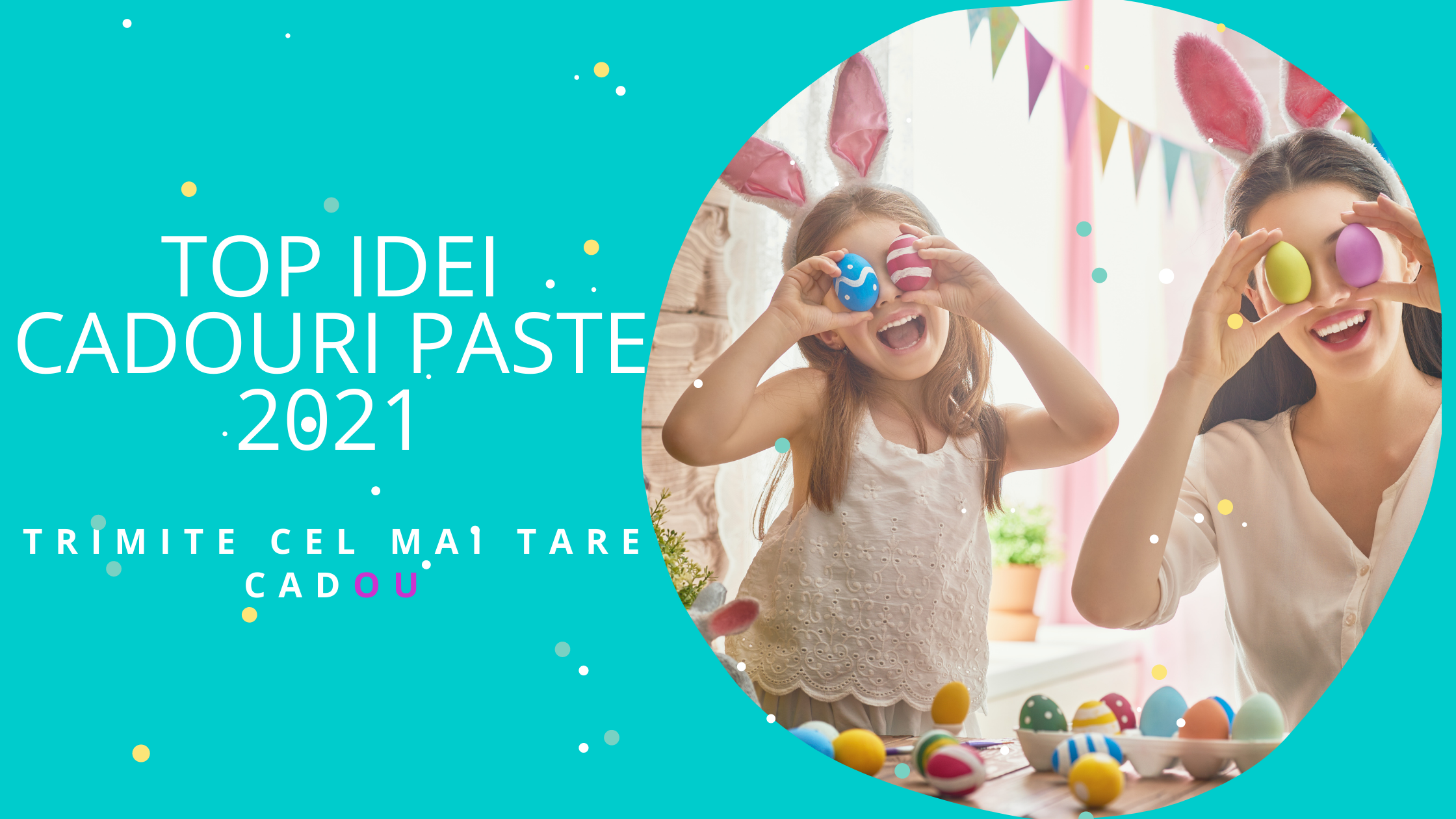 TOP Super Idei Cadouri Paste 2021