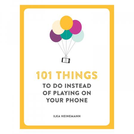 101 Lucruri de facut in loc sa te joci pe telefon7