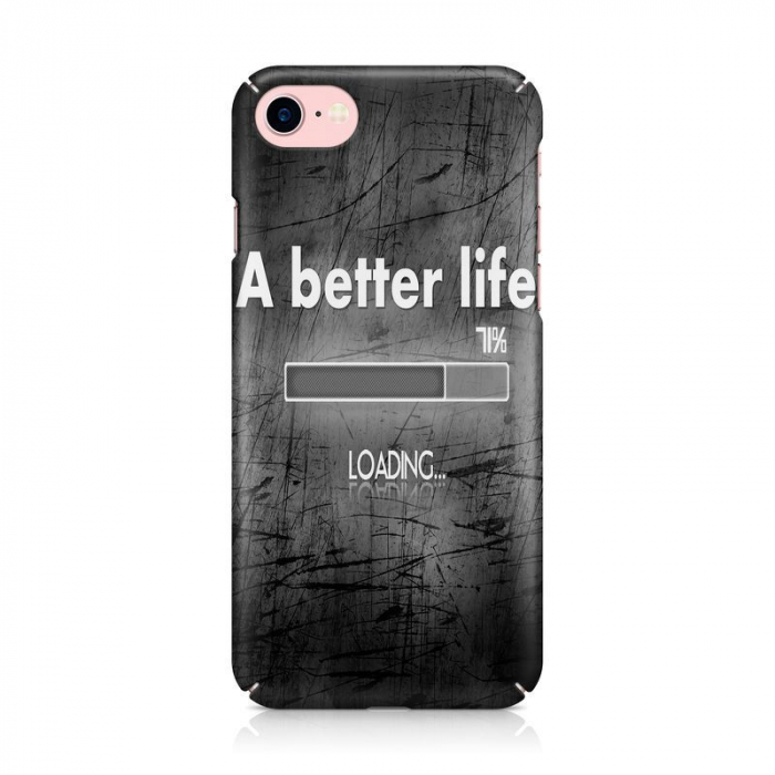 Husa iPhone 7 Custom Hard Case Better Life 1