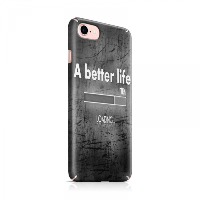 Husa iPhone 7 Custom Hard Case Better Life 0
