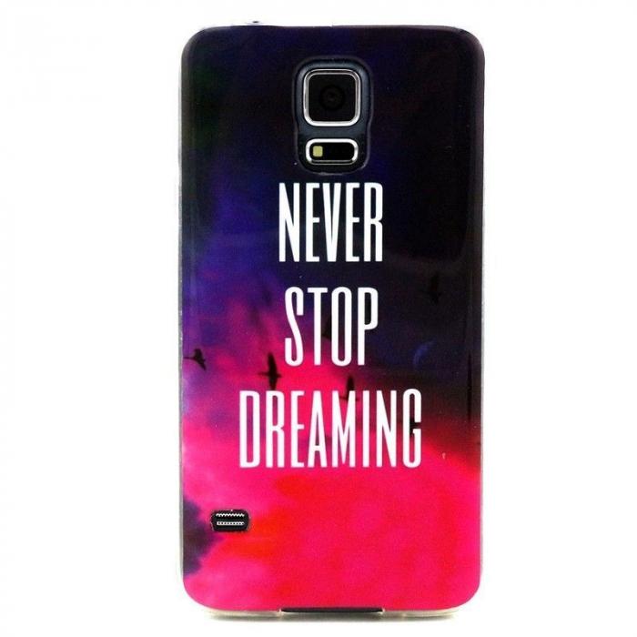 Husa TPU Never Stop Dreaming Samsung Galaxy S5 0