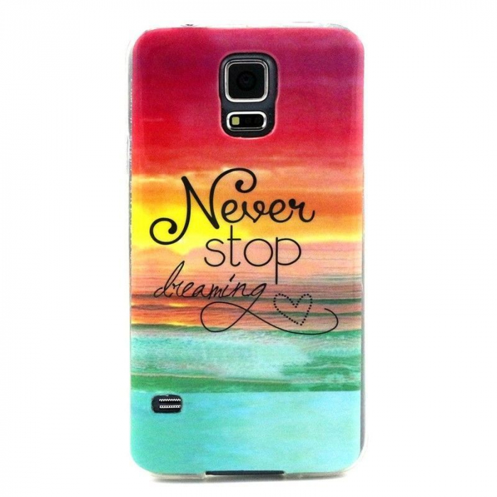 Husa TPU Never Stop Dreaming 2 Samsung Galaxy S5 0