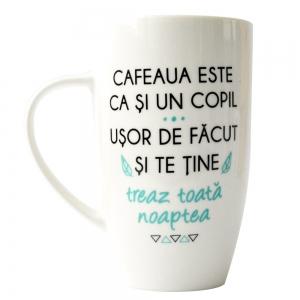 Cana Cafeaua Este Ca Si Un Copil. Usor De Facut Si Te Tine Treaz Toata Noaptea 400 ML2