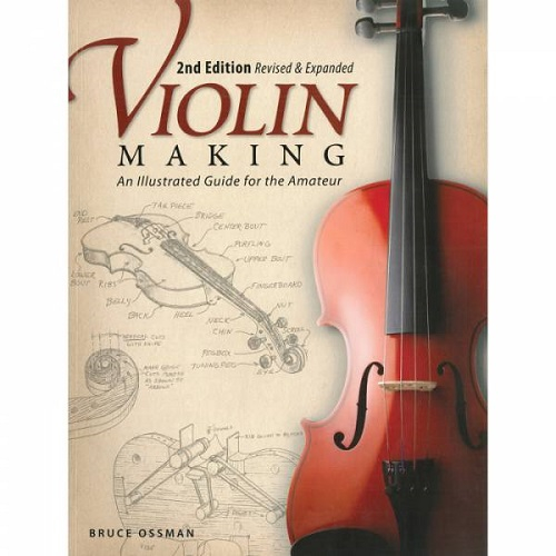 Violin Making - An Illustrated Guide For The Amateur, 2nd Edition 0