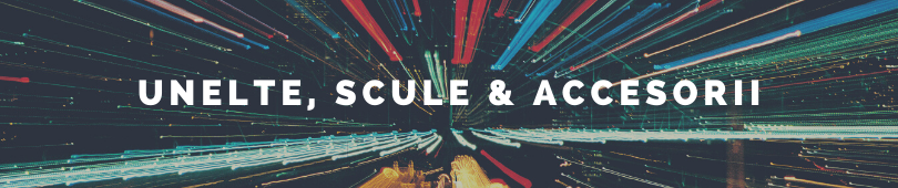UNELTE, SCULE & ACCESORII