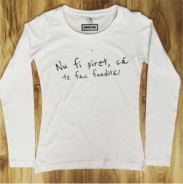 Bluza dama - Nu fi siret, ca te fac fundita [0]