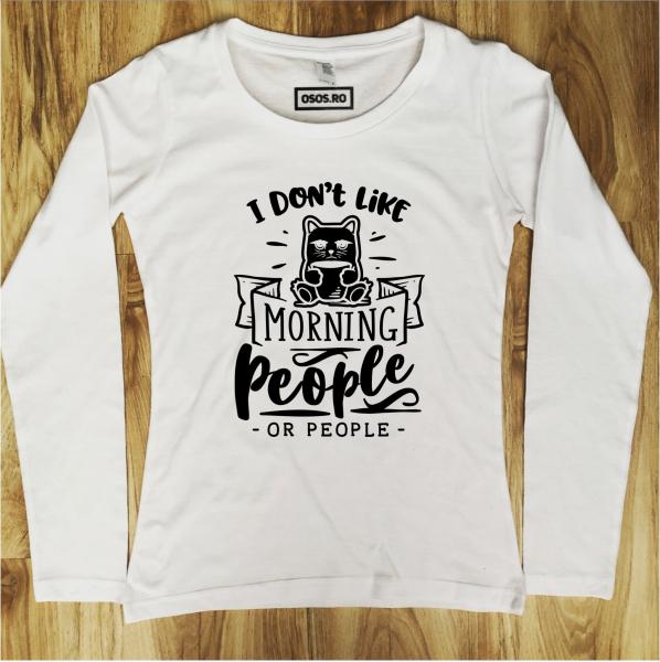 Bluza dama - I don't like morning people 0