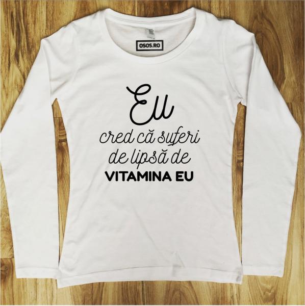 Bluza dama - Cred ca suferi de lipsa de vitamina eu 0