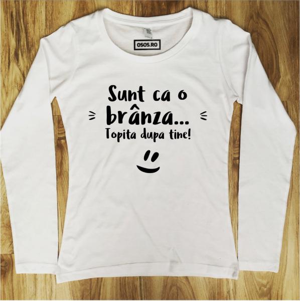 Bluza dama - Sunt ca o branza topita dupa tine 0