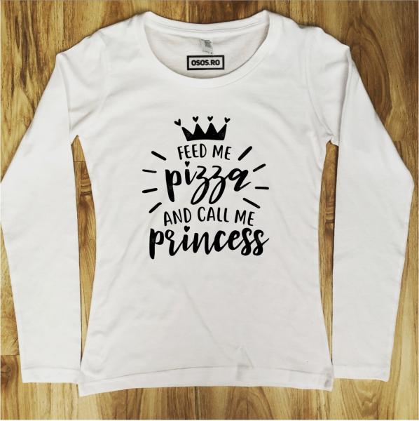 Bluza dama - Feed me pizza and call me princess 0