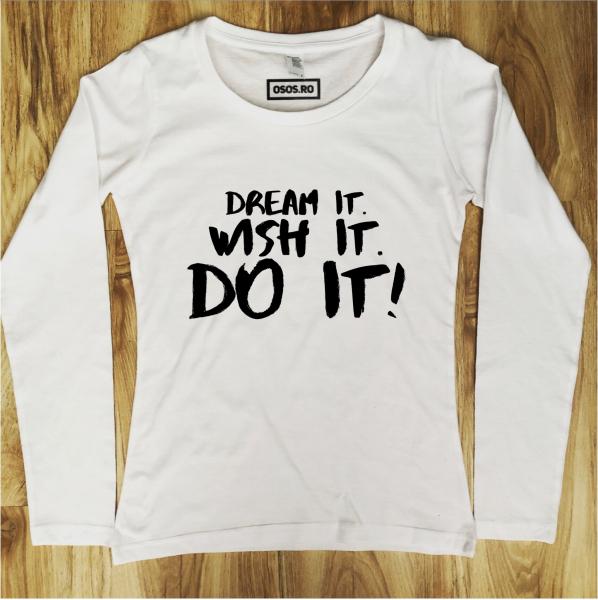 Bluza dama - Dream it! Wish it! do It! [0]