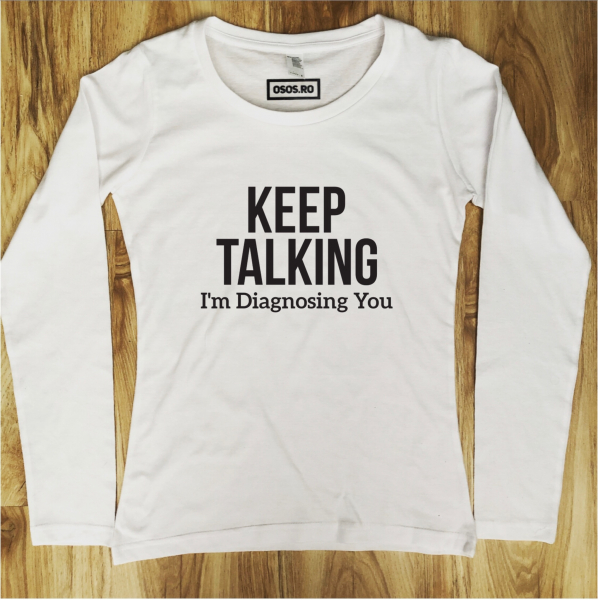 Bluza dama - Keep talking. I'm diagnosing you 0