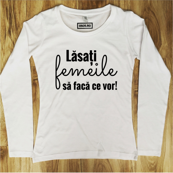Bluza dama - Lasati femeile sa faca ce vor 0