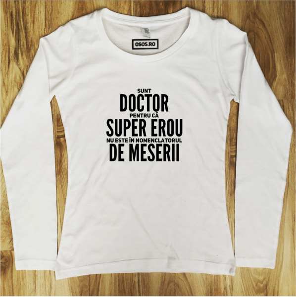 Bluza dama - Sunt doctor pentru ca super erou nu exista in nomenclatorul de meserii [0]
