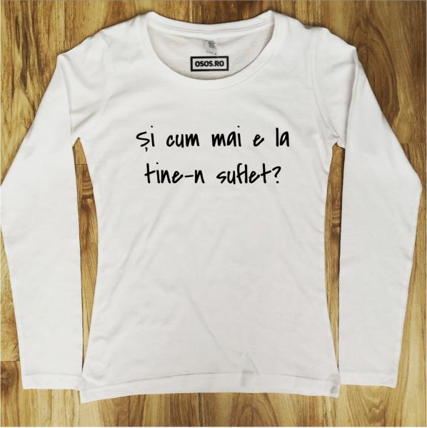 Bluza dama - Si cum mai e la tine-n suflet? [0]