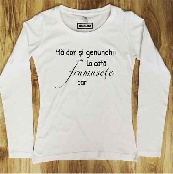 Bluza dama - Ma dor genunchii la cata frumusete car [0]