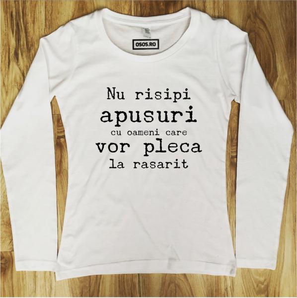 Bluza dama - Nu risipi apusuri cu oameni care vor pleca la rasarit 0