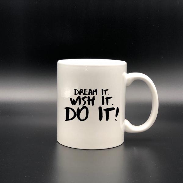 Cană personalizată - Dream it! Wish it! Do it! 0