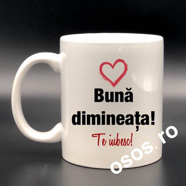 Cana personalizata - Buna dimineata! Te iubesc! 0