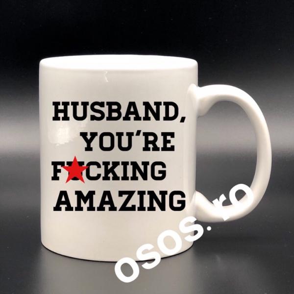 Cana personalizata - Husband, you're fucking amazing [0]