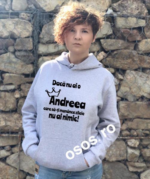 Hanorac dama - Daca nu ai o Andreea care sa-ti manance zilele nu ai nimic 0
