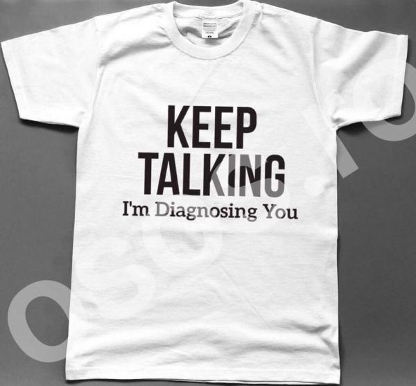Tricou bărbătesc - Keep talking I'm diagnosing you 0