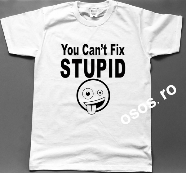 Tricou barbatesc - You can't fix stupid [0]