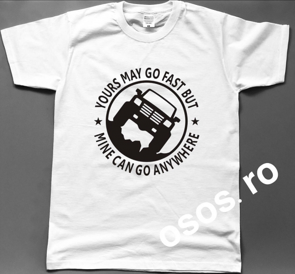 Tricou barbatesc - Yours may go fast but mine con go anywhere 0
