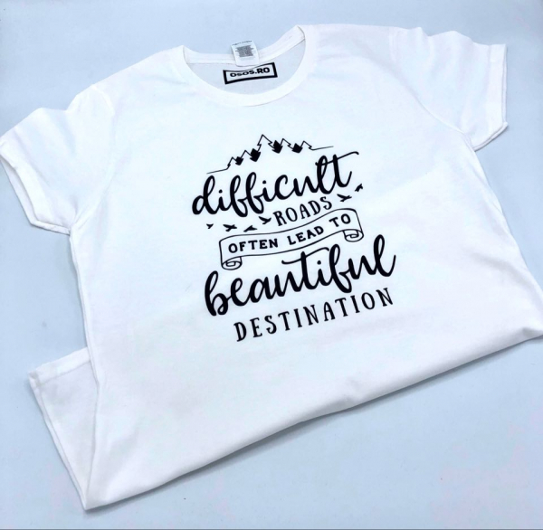 Tricou damă - Difficult roads often lead to beautiful destination 0