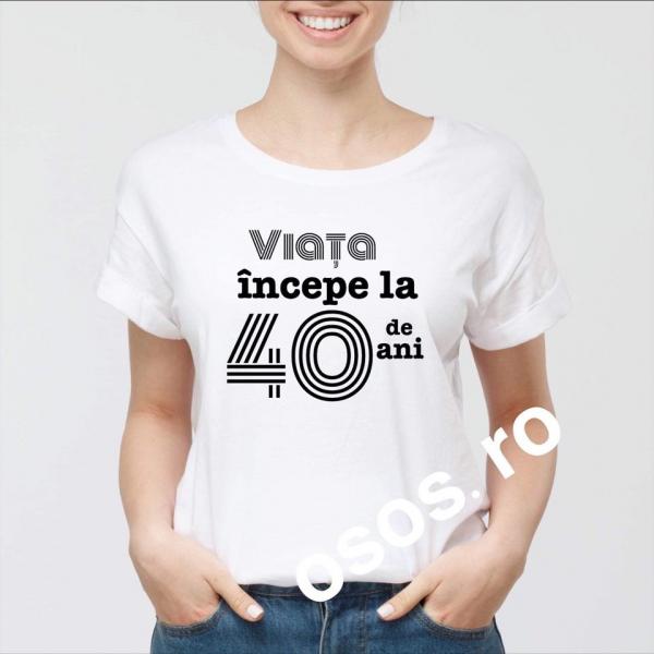 Tricou damă - Viata incepe la...de ani [0]