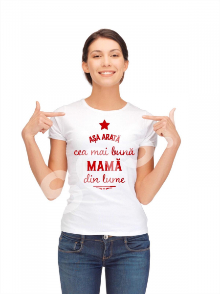 Tricou damă personalizat - Aşa arată cea mai bună mamă din lume 0