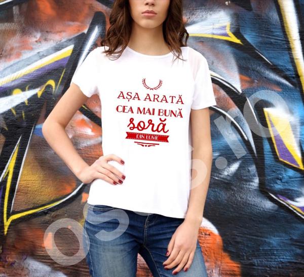 Tricou damă personalizat - Aşa arată cea mai bună soră din lume 0