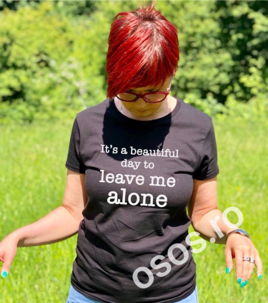 Tricou damă personalizat - It's a beautiful day to live me alone 0