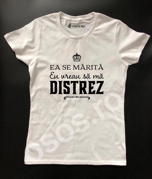 Tricou damă personalizat - Ea se mărită, eu vreau să mă distrez 0