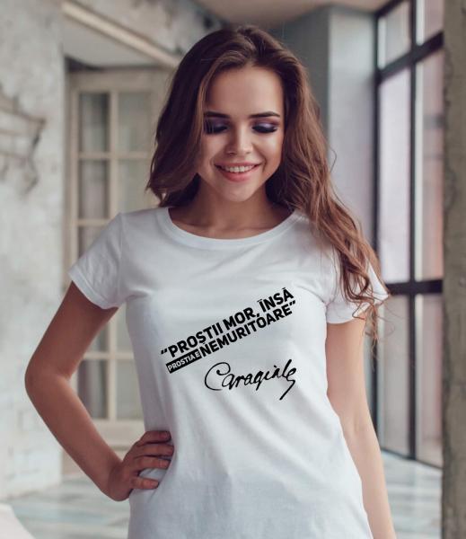 Tricou damă personalizat - Proştii mor, postia e nemuritoare 0