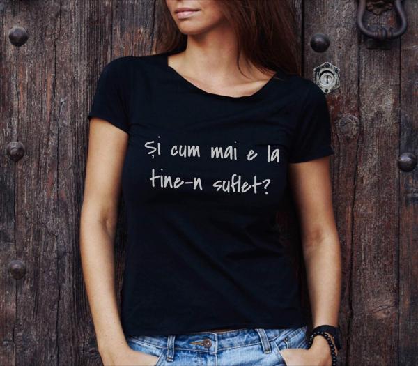 Tricou damă personalizat - Şi cum mai e la tine-n suflet? 0