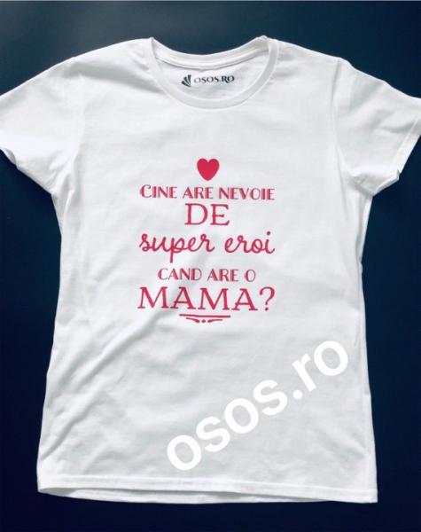 Tricou dama - Cine are nevoie de super eoi cand are o mama? 0
