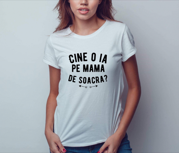 Tricou damă personalizat - Cine o ia pe mama de soacră? 0