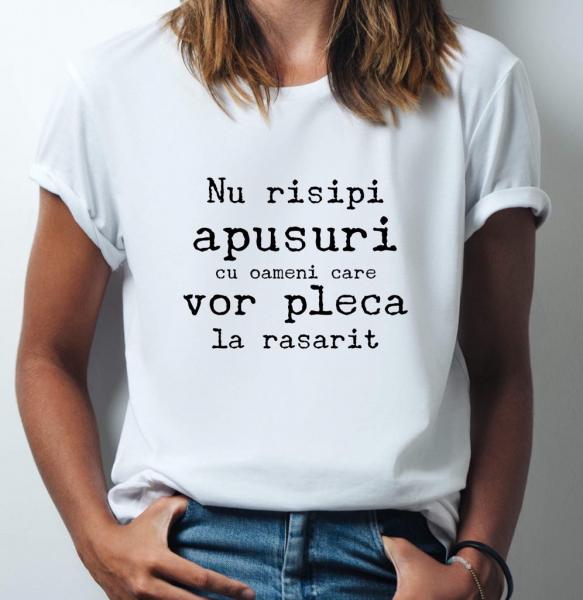 Tricou damă personalizat - Nu risipi apusuri cu oameni care vor pleca la răsărit 0