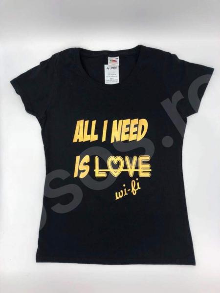 Tricou damă - All I need is wi-fi 0