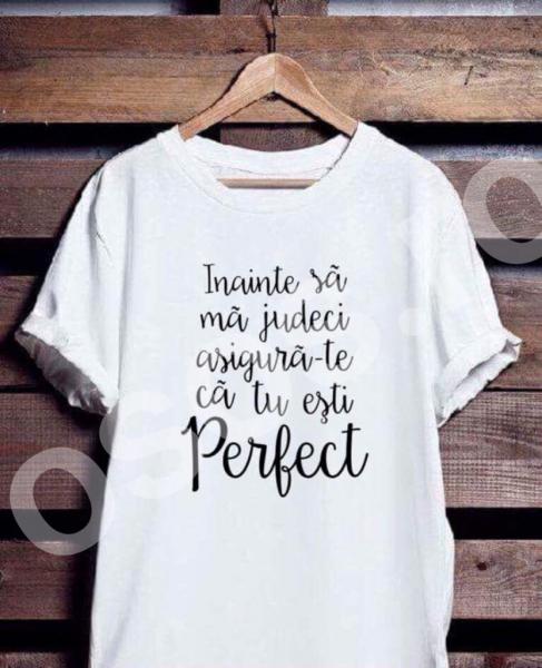 Tricou damă - Înainte să mă judeci asigură-te ca tu eşti perfect 0