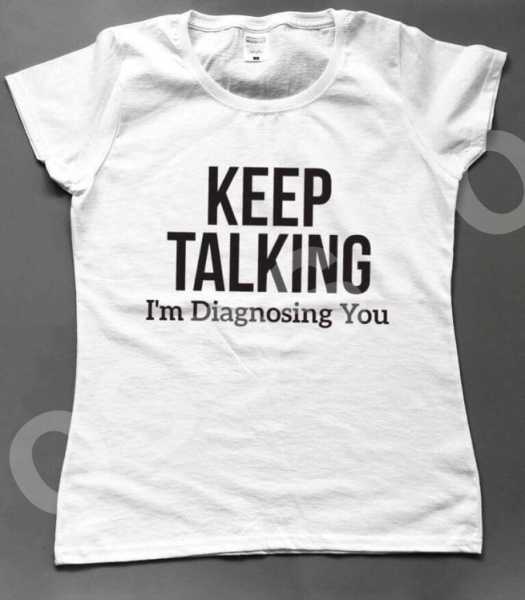 Tricou damă - Keep talking I'm diagnosing you 0