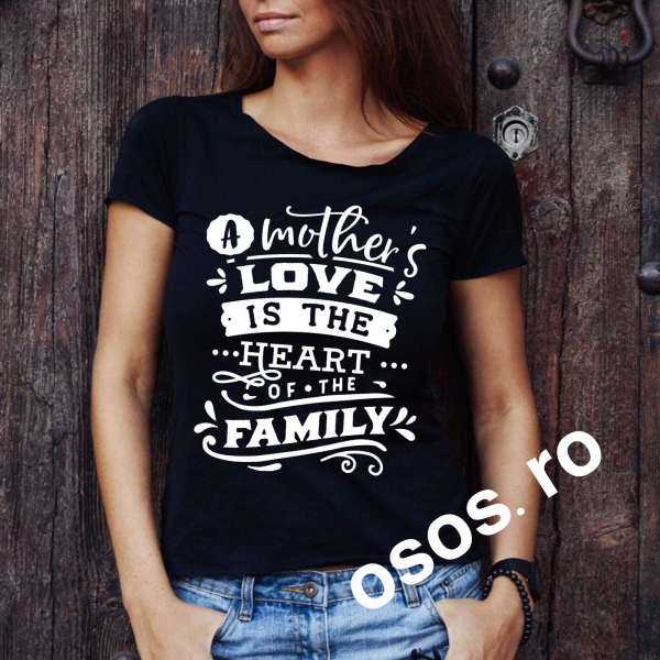 Tricou damă - A mother's love is the heart of the family 0