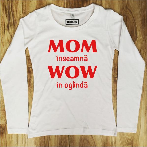 Bluza dama - MOM inseamna WOW in oglinda [0]