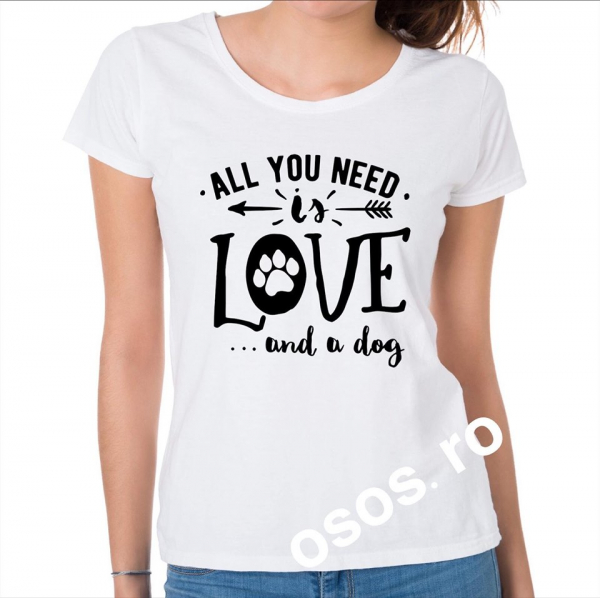 Tricou dama - All you need is love and dog 0