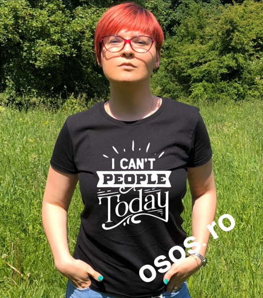 Tricou dama - I can't people today 0
