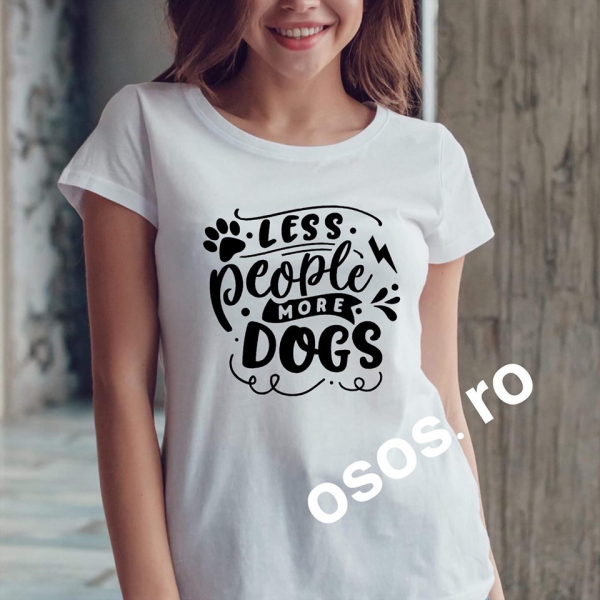 Tricou dama - Less People More Dogs 0