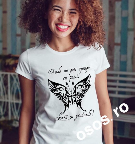 Tricou dama - Unde nu poti ajunge cu pasii, zboara cu gandurile [0]