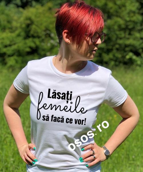 Tricou dama - Lasati femeile sa faca ce vor [0]